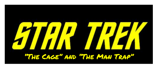 Star Trek - P1 S1E1 - _The Cage_ and _The Man Trap_
