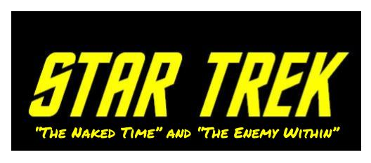 Star Trek - S1E4 S1E5 - _The Naked Time_ and _The Enemy Within_